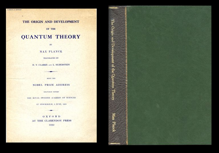The Origin and Development of the Quantum Theory Being the Nobel Prize Address Delivered Before the Royal Swedish Academy of Sciences at Stockholm, 2 June 1920, Oxford: The Clarendon Press, 1922 [English Translation Planck's Nobel Prize Address]. H. T. Clarke, L. Silberstein.