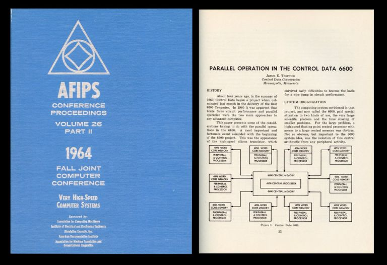 Parallel Operation in the Control Data 6600 (Thornton, pp. 33- 41 WITH An Operating System and Programming Systems for the 6600 (Clayton, pp. 41-59) WITH Remote Time Sharing of a Centralized 6600 (Clayton, 59-68) in Proceedings of the 1964 AFIPS Fall Joint Computer Conference on Very High-Speed Computer Systems Volume 26 Part II, 1964 [World's First Supercomputer]. James E. WITH Clayton Thornton, B. B.