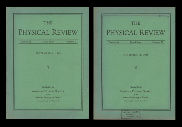 """""""The Mechanism of Nuclear Fission"""" (Bohr & Wheeler) + """"On Continued Gravitational Contraction"""" (Oppenheimer) in Physical Review, September 1, 1939, Vol. 56, 5, pp. 426-50; pp. 455-59. AND """"Fission of Protactinium"""" (Bohr & Wheeler) + """"On Pair Emission in the Proton Bombardment of Fluorine"""" (Oppenheimer & Schwinger"""" in Physical Review, November 15, 1939, Vol. 56, 10. pp. 1065-1066 and pp. 1066-1067. N. Bohr, J. A. AND Oppenheimer Wheeler, J. R., H. Snyder."""