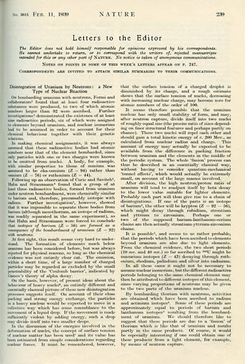 Disintegration of uranium by neutrons: a new type of nuclear reaction WITH Physical evidence for the division of heavy nuclei under neutron bombardment WITH Liberation of neutrons in the nuclear explosion of uranium WITH Products of the fission of the uranium nucleus in Nature Volume 143, 1939, pp. 239-240; p. 276; pp. 470-471; p. 471-472. Lise Meitner, Otto Frisch, Frédéric Joliot Hans Von Halban, Lew Kowarski, Frederic.