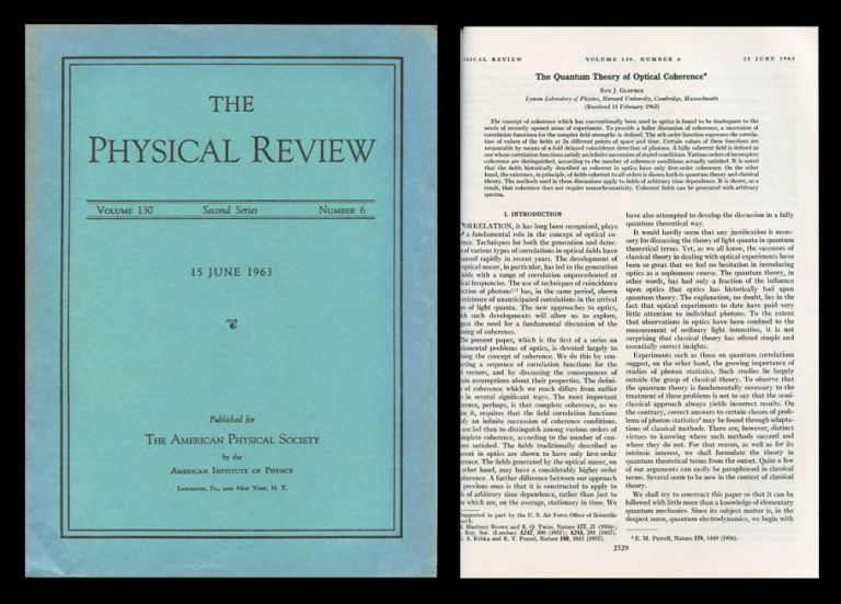 """FIRST EDITIONS OF THE 2 Volumes including ROY GLAUBER'S TWO (SEQUENTIAL) NOBLE PRIZE WINNING PAPERS PRESENTING HIS QUANTUM THEORY OF OPTICAL COHERENCE -- the quantum mechanical basis of different types of light. The papers were published sequentially, the first in Physical Review Letters, the second in Physical Review. """"No real in-depth theory of light based on quantum theory existed before Roy Glauber established the foundation for quantum optics in 1963"""" (Nobel Prize Committee). In the first paper, Glauber's seminal theory, at first controversial but now widely used in the field of quantum optics, differentiates between laser (coherent) light and normal (blackbody) light. In the second, also published in 1963, Glauber wrote: """"We have developed general quantum mechanical methods for the investigation of such correlation effects and shall present here results for the distribution of the number of photons counted in an incoherent beam"""" (Glauber, 1963). Arguing that photon correlation experiments must be based on a consistent application of quantum electrodynamics, Glauber showed how the quantum theory has to be formulated in order to describe the detection process. """"This also served to bring out the distinction between the behaviour of thermal light sources and presently common coherent sources such as lasers and quantum amplifiers. [Glauber's] theory uses the formalism of quantum electrodynamics to describe the absorption of a photon in a detector. By correlating several such detectors, [Glauber showed how] one may obtain higher order correlations, which [then] display clearly the characteristic features of quantum radiation"""" (Nobel Prize Website). Glauber's work formed the basis for the development of Quantum Optics when it was written and still does to this day. Glauber was awarded the Nobel Prize for his work in optical coherence in 2005. Roy. J. Glauber."""