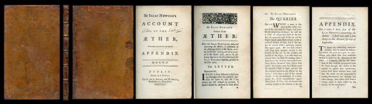 Sir Isaac Newton's Account of the Aether [æther, ether]. With Some Additions by Way of Appendix. Dublin: G. and A. Ewing, and W. Smith, 1745. Isaac Newton, Bryan Robinson.