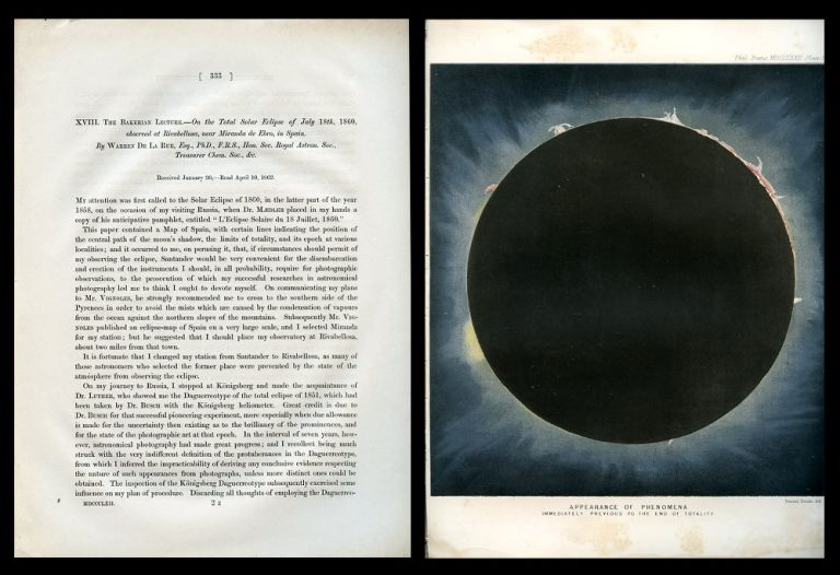 The Bakerian Lecture. On Some Total Solar Eclipse of July 18th, 1860, observed at Rivabellosa, near Miranda de Ebro, in Spain. [Received January 30, Read April 10, 1862] extracted from Philosophical Transactions of the Royal Society of London for the Year 1862, 152, Part I, Pp. 333-416. Warren De la Rue.