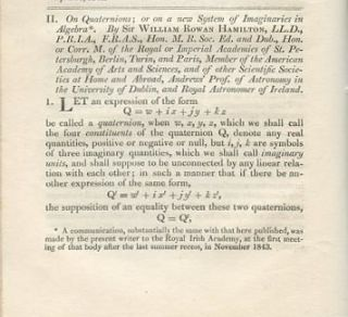 On Quaternions; or on a new System of Imaginaries in Algebra in The London, Edinburgh, and Dublin Philosophical Magazine and Journal of Science, Volume 25, 3rd Series, no. 163, 166 & 169, 1844